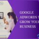 Google Adwords to Grow Your Business